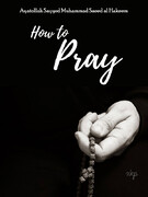 """How to pray"" written by Ayatullah Sayyed Mohammad Saeed Al Hakeem"