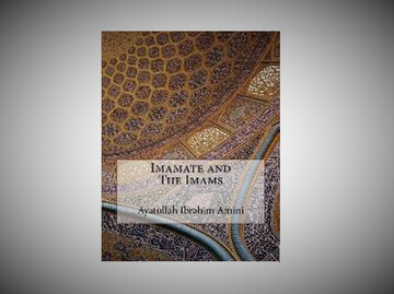 """Imamate and The Imams"" written by Ayatullah Ibrahim Amini"