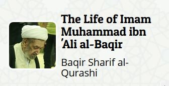 """The life of Imam Muhammad ibn 'Ali al-Baqir"" written by Baqir Sharif al-Qurashi"