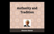 """Authority and Tradition""  Written by Ghasem Kakaie"