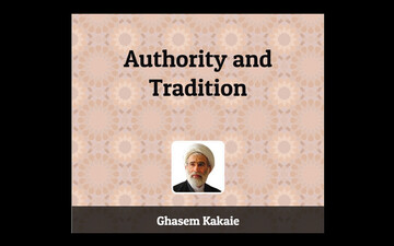 """""""Authority and Tradition""""  Written by Ghasem Kakaie"""