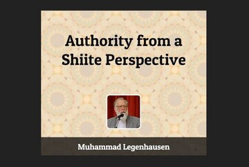 """""""Authority from a Shi'ite Perspective"""" Written by Mohammad Legenhausen"""