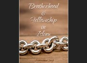 """Brotherhood and Fellowship in Islam"" written by Sayyid Muhammad Sohofi"